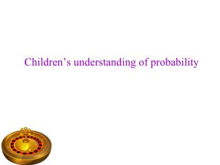 Children's understanding of probability