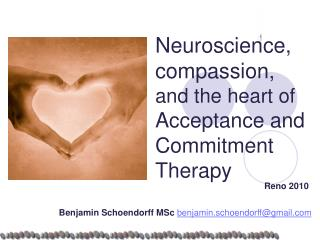 Neuroscience, compassion,  and the  heart  of  Acceptance  and  Commitment Therapy