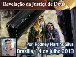 Palestra Jornada da Justificacao pela Fe Brasilia DF 14 07 13 Rodney Martins Silva
