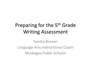 Preparing for the 5 th  Grade Writing Assessment