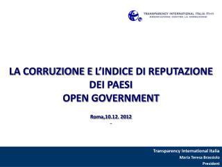 LA CORRUZIONE E L ' INDICE DI REPUTAZIONE DEI PAESI  OPEN GOVERNMENT Roma,10.12. 2012  ..