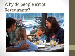 Why do people eat at Restaurants?