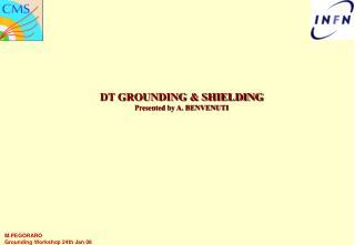 DT GROUNDING & SHIELDING Presented by A. BENVENUTI