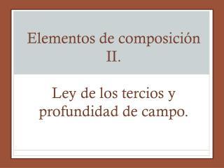 Elementos de composición II. Ley de los tercios y profundidad de campo.