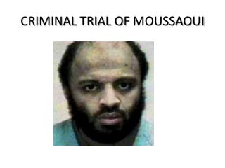 CRIMINAL TRIAL OF  MOUSSAOUI
