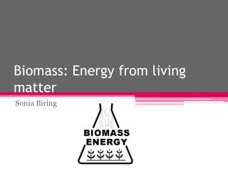 Biomass: Energy from living matter