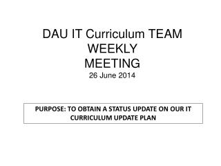 DAU IT Curriculum TEAM WEEKLY  MEETING 26 June 2014