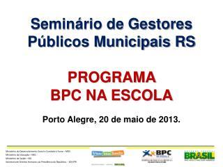 Seminário de Gestores Públicos Municipais RS PROGRAMA  BPC NA ESCOLA