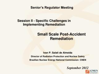 Ivan P. Salati de Almeida Director of Radiation Protection and Nuclear Safety