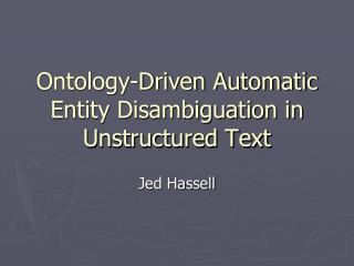 Ontology-Driven Automatic Entity Disambiguation in Unstructured Text