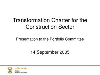 Transformation Charter for the Construction Sector  Presentation to the Portfolio Committee
