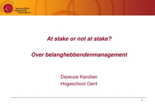 At stake or not at stake? Over belanghebbendenmanagement Dezeure Karolien Hogeschool Gent