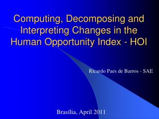 Computing, Decomposing and Interpreting Changes in the Human Opportunity Index - HOI