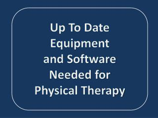 Up To Date  Equipment  and Software  Needed for  Physical Therapy