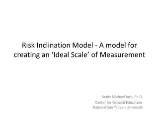 Risk Inclination Model ‐ A model for creating an  'Ideal Scale'  of  Measurement