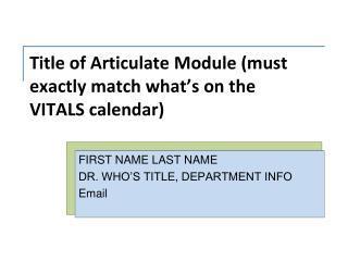 Title of Articulate Module (must exactly match what's on the VITALS calendar)