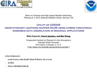 Acknowledgements: Louis Grasso, John  Knaff , Mark  DeMaria , Steve Lord JCSDA  NOAA NESDIS/GOES-R