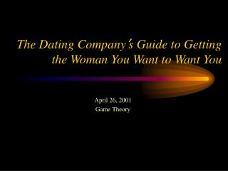 The Dating Company ' s Guide to Getting the Woman You Want to Want You