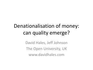 Denationalisation  of money: can quality emerge?