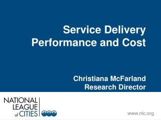 Service Delivery Performance and Cost Christiana McFarland Research Director