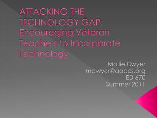 ATTACKING THE TECHNOLOGY GAP: Encouraging Veteran Teachers to Incorporate Technology