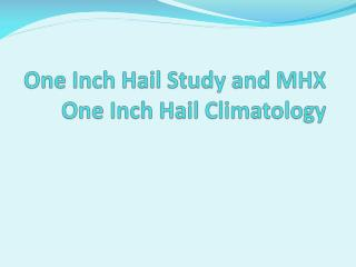 One Inch Hail Study and MHX One Inch Hail Climatology