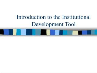 Introduction to the Institutional Development Tool