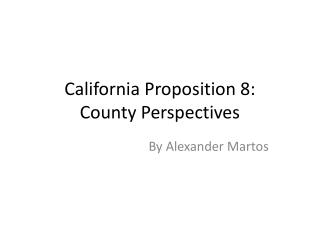 California Proposition 8:  County Perspectives