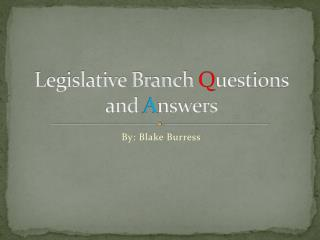 Legislative Branch  Q uestions and  A nswers