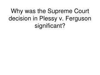 Why was the Supreme Court decision in Plessy v. Ferguson significant?