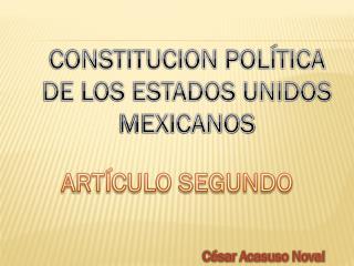 CONSTITUCION POLÍTICA DE LOS ESTADOS UNIDOS MEXICANOS