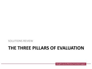 THE THREE PILLARS OF EVALUATION