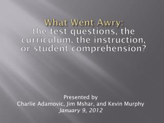 What Went Awry: the test questions, the curriculum, the instruction,   or student comprehension?