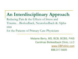 Melanie Berry, MS, BCB, BCBS, FAIS Carolinas Biofeedback Clinic, LLC CBFclinic