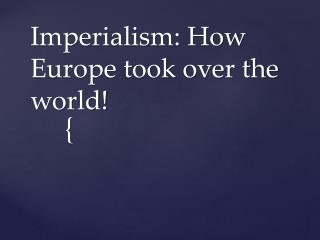Imperialism: How Europe took over the world!