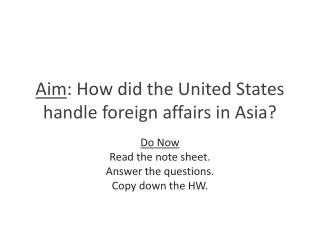 Aim : How did the United States handle foreign affairs in Asia?