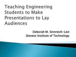 Teaching Engineering Students  to  Make Presentations  to  Lay Audiences