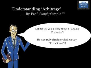Understanding 'Arbitrage' –   By Prof.  Simply  Simple  TM
