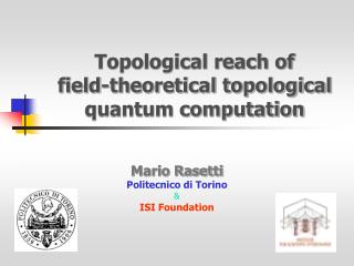 Topological reach of   field-theoretical topological quantum computation