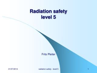 Radiation safety level 5