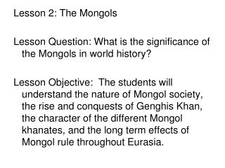 Lesson 2: The Mongols Lesson Question: What is the significance of the Mongols in world history?