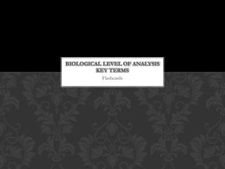 Biological Level of Analysis Key terms