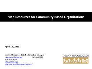 April 16, 2013 Jennifer Newcomer, Data & Information Manager jnewcomer@piton 303.454.3776