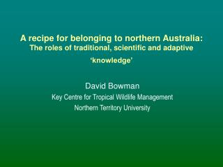 David Bowman Key Centre for Tropical Wildlife Management Northern Territory University