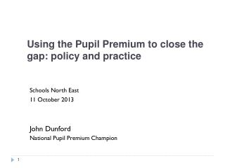 Using the Pupil Premium to close the gap: policy and practice