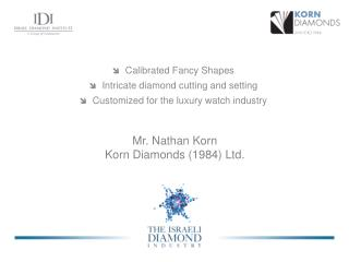 Mr. Nathan Korn Korn Diamonds (1984) Ltd.