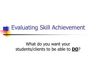Evaluating Skill Achievement