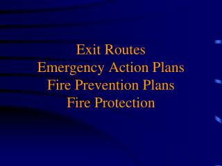 Exit Routes Emergency Action Plans Fire Prevention Plans Fire Protection