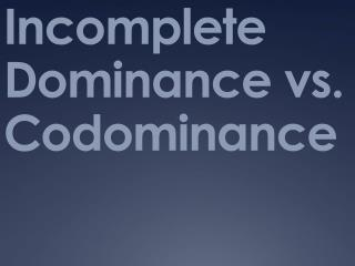 Incomplete Dominance vs. Codominance