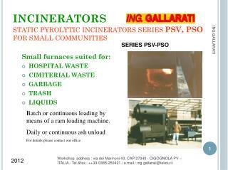 INCINERATORS STATIC PYROLYTIC INCINERATORS SERIES  PSV, PSO FOR SMALL COMMUNITIES